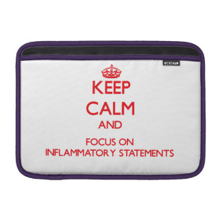 Keep Calm and focus on Inflammatory Statements MacBook Sleeves