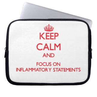 Keep Calm and focus on Inflammatory Statements Computer Sleeves