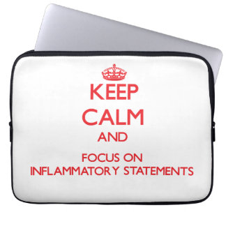 Keep Calm and focus on Inflammatory Statements Laptop Sleeve