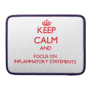 Keep Calm and focus on Inflammatory Statements Sleeves For MacBook Pro