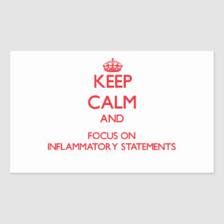 Keep Calm and focus on Inflammatory Statements Rectangle Stickers