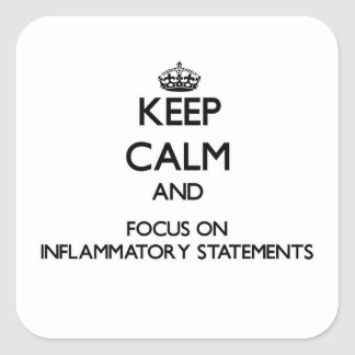 Keep Calm and focus on Inflammatory Statements Square Stickers