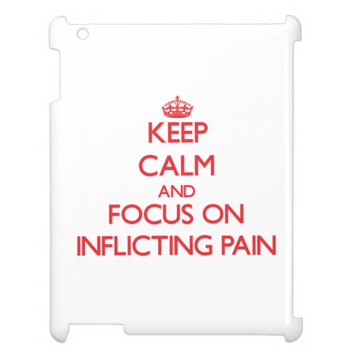 Keep Calm and focus on Inflicting Pain iPad Cases