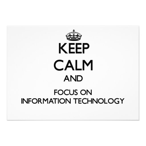 Keep Calm and focus on Information Technology Invitation
