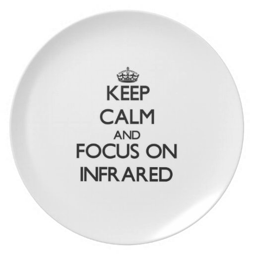Keep Calm and focus on Infrared Plate