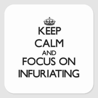Keep Calm and focus on Infuriating Square Sticker