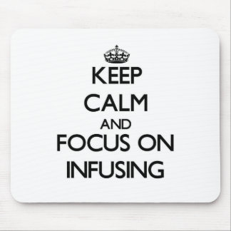 Keep Calm and focus on Infusing Mouse Pads