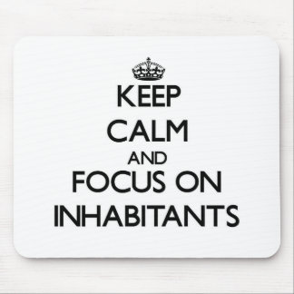 Keep Calm and focus on Inhabitants Mouse Pad