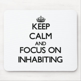 Keep Calm and focus on Inhabiting Mouse Pad