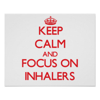 Keep Calm and focus on Inhalers Poster