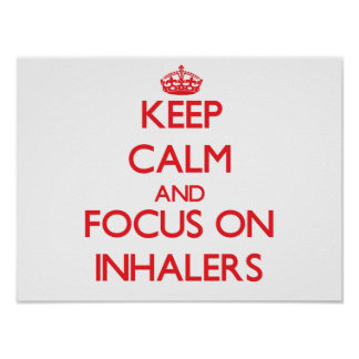 Keep Calm and focus on Inhalers Posters