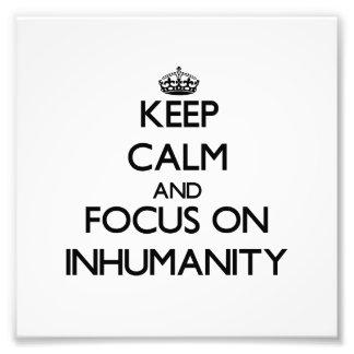 Keep Calm and focus on Inhumanity Photo Art