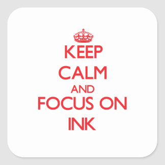 Keep Calm and focus on Ink Square Sticker