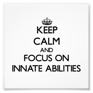 Keep Calm and focus on Innate Abilities Photo