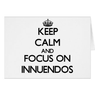 Keep Calm and focus on Innuendos Card