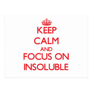Keep Calm and focus on Insoluble Postcard