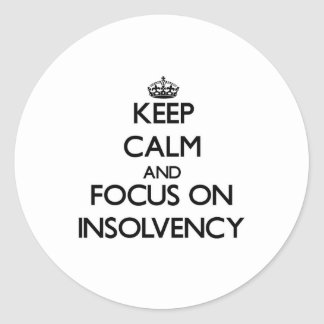 Keep Calm and focus on Insolvency Round Stickers