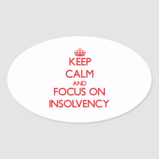Keep Calm and focus on Insolvency Oval Sticker