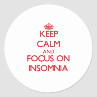 Keep Calm and focus on Insomnia Classic Round Sticker