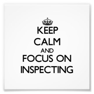 Keep Calm and focus on Inspecting Art Photo