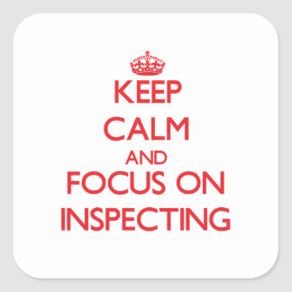 Keep Calm and focus on Inspecting Square Sticker