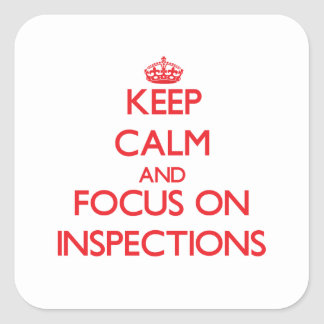 Keep Calm and focus on Inspections Square Stickers