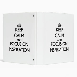 Keep Calm and focus on Inspiration 3 Ring Binders