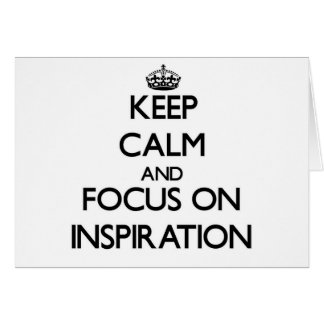 Keep Calm and focus on Inspiration Card