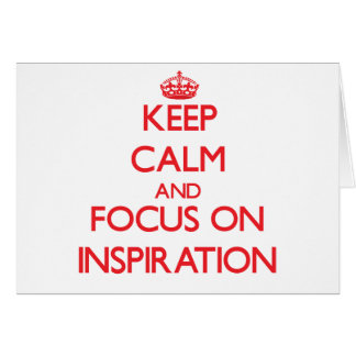 Keep Calm and focus on Inspiration Greeting Cards