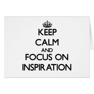 Keep Calm and focus on Inspiration Cards