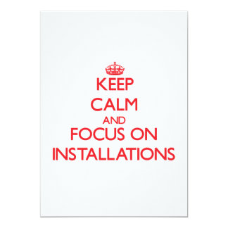 Keep Calm and focus on Installations 5x7 Paper Invitation Card