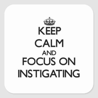 Keep Calm and focus on Instigating Square Sticker
