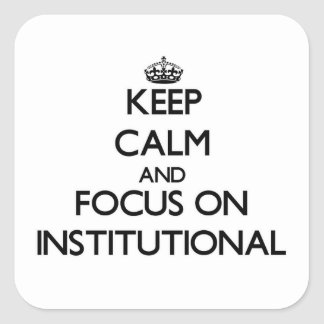 Keep Calm and focus on Institutional Stickers