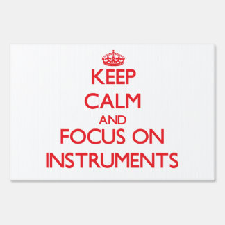 Keep Calm and focus on Instruments Yard Signs