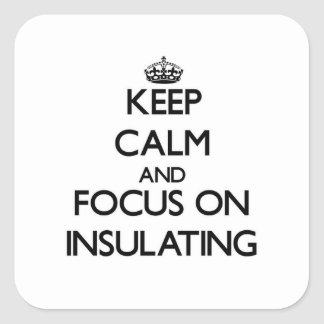 Keep Calm and focus on Insulating Square Sticker