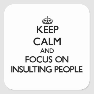 Keep Calm and focus on Insulting People Square Sticker