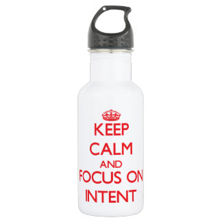 Keep Calm and focus on Intent 18oz Water Bottle