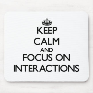 Keep Calm and focus on Interactions Mouse Pad
