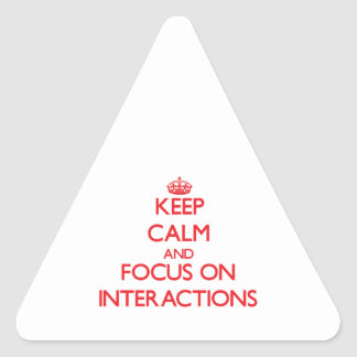 Keep Calm and focus on Interactions Triangle Sticker