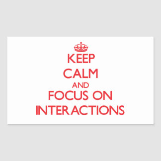 Keep Calm and focus on Interactions Rectangle Sticker