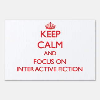 Keep calm and focus on Interactive Fiction Lawn Signs