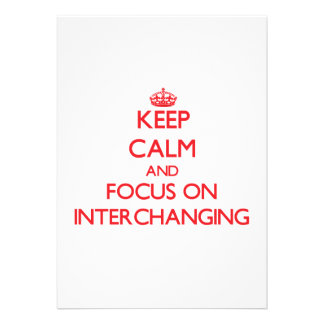 Keep Calm and focus on Interchanging Invitations