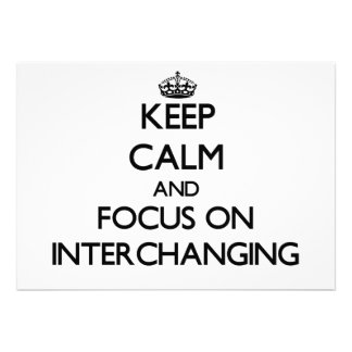 Keep Calm and focus on Interchanging Invites