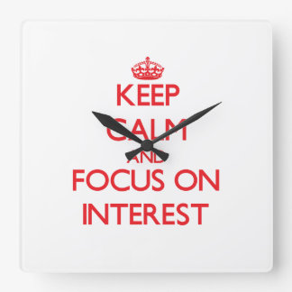 Keep Calm and focus on Interest Square Wallclocks