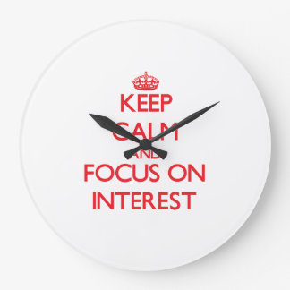 Keep Calm and focus on Interest Wall Clock