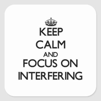 Keep Calm and focus on Interfering Sticker