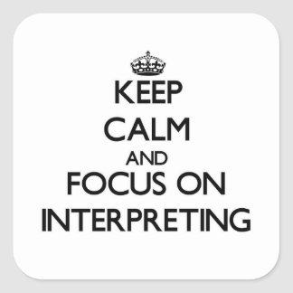 Keep Calm and focus on Interpreting Square Stickers
