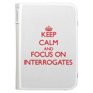 Keep Calm and focus on Interrogates Kindle Folio Cases