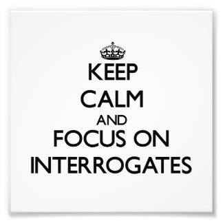 Keep Calm and focus on Interrogates Photo