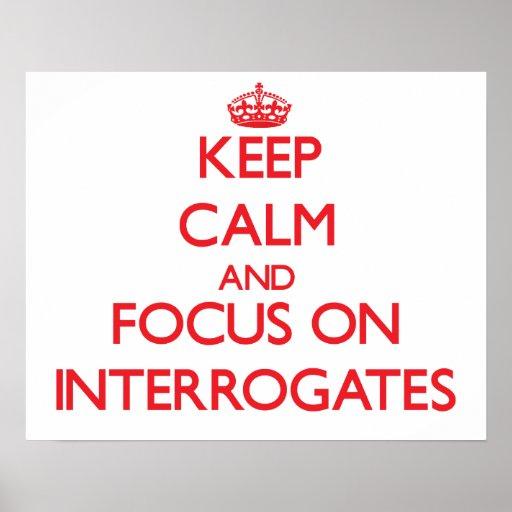 Keep Calm and focus on Interrogates Print